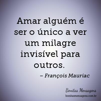 Amar alguém é ser o único a ver um milagre invisível para outros.