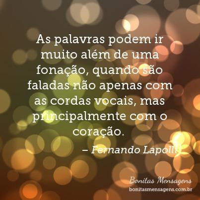 As palavras podem ir muito além de uma fonação, quando são faladas não apenas com as cordas vocais, mas principalmente com o coração.