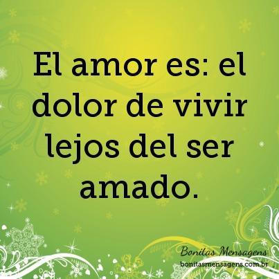 El amor es: el dolor de vivir lejos del ser amado.