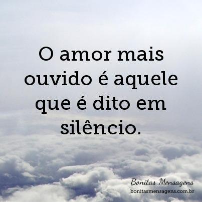 O amor mais ouvido é aquele que é dito em silêncio.