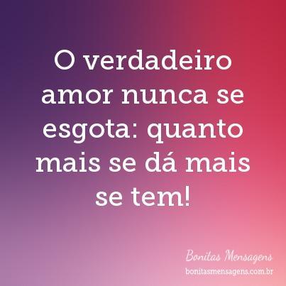 O verdadeiro amor nunca se esgota: quanto mais se dá mais se tem!