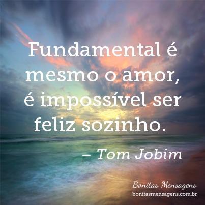 Fundamental é Mesmo O Amor é Impossível Ser Feliz Sozinho Frases