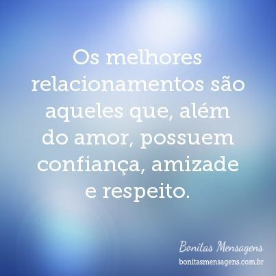 Os melhores relacionamentos são aqueles que, além do amor, possuem confiança, amizade e respeito.
