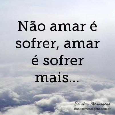 Não Amar é Sofrer Amar é Sofrer Mais Frases De Amor Bonitas