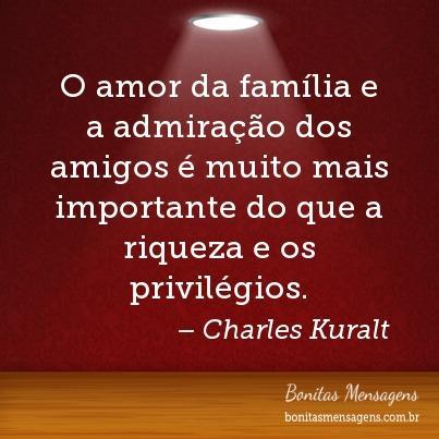 O Amor Da Família E A Admiração Dos Amigos é Muito Mais Importante