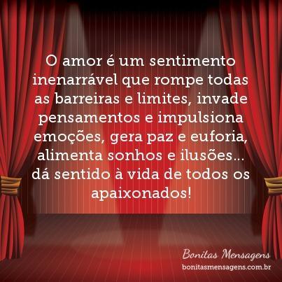 O amor é um sentimento inenarrável que rompe todas as barreiras e limites, invade pensamentos e impulsiona emoções, gera paz e euforia, alimenta sonhos e ilusões… dá sentido à vida de todos os apaixonados!
