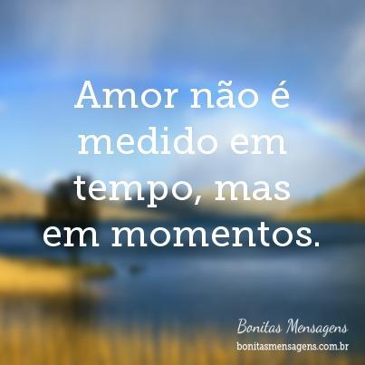 Amor Não é Medido Em Tempo Mas Em Momentos Frases De Amor