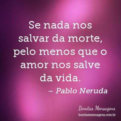 Frases De Amor Pablo Neruda Verdadeiro Mensagens Poemas Poesias