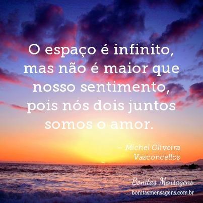 O espaço é infinito, mas não é maior que nosso sentimento, pois nós dois juntos somos o amor.