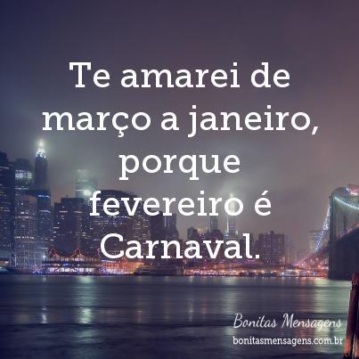 Te amarei de março a janeiro, porque fevereiro é Carnaval.