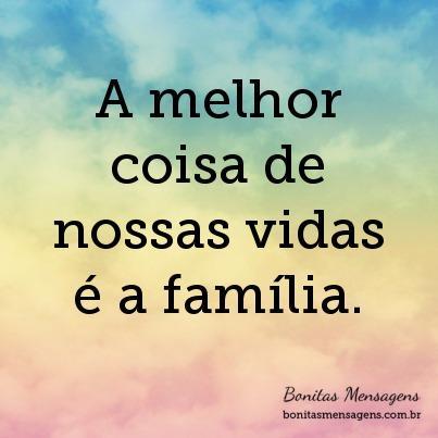 A melhor coisa de nossas vidas é a família.