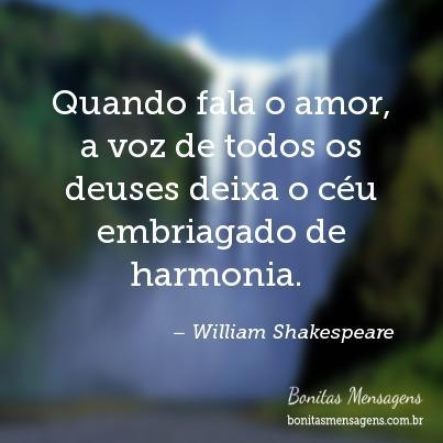 Quando fala o amor, a voz de todos os deuses deixa o céu embriagado de harmonia.
