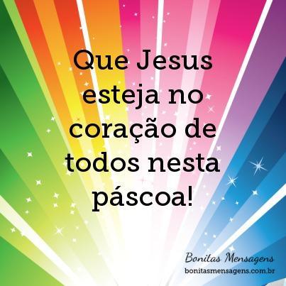 Que Jesus esteja no coração de todos nesta páscoa!