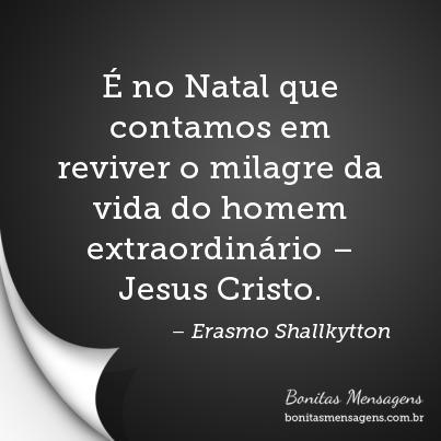 É no Natal que contamos em reviver o milagre da vida do homem extraordinário – Jesus Cristo.