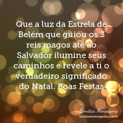Que a luz da Estrela de Belém que guiou os 3 reis magos até ao Salvador ilumine seus caminhos e revele a ti o verdadeiro significado do Natal. Boas Festas