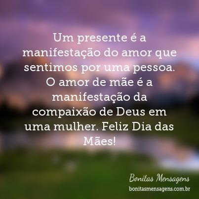 Um presente é a manifestação do amor que sentimos por uma pessoa. O amor de mãe é a manifestação da compaixão de Deus em uma mulher. Feliz Dia das Mães!